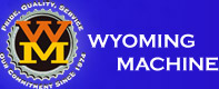 Wyoming Machine - Pride, Quality, Service - Our Commitment Since 1974