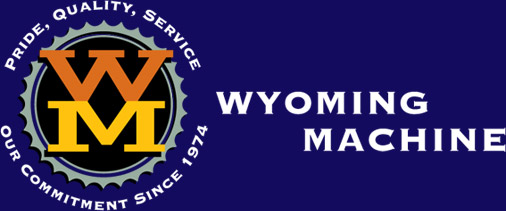 Wyoming Machine | Pride, Quality, Service | Our Commitment Since 1974